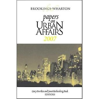 BrookingsWharton Papers on Urban Affairs 2007 by Edited by Gary Burtless & Edited by Janet Rothenberg Pack
