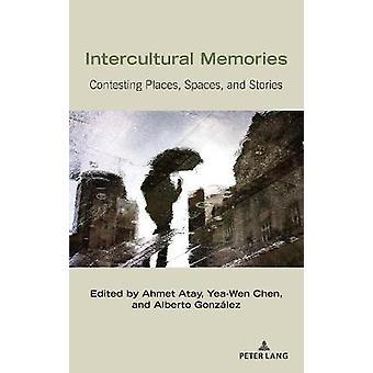 Memorie interculturali Contestare luoghi Spazi e storie 25 Studi critici di comunicazione interculturale