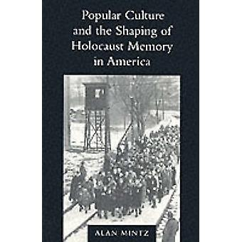 Popular Culture and the Shaping of Holocaust Memory in America by Ala