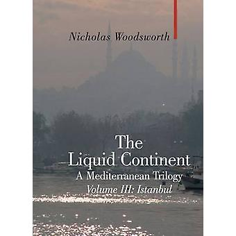 The Liquid Continent - A Mediterranean Trilogy - v. III - Istanbul by Ni