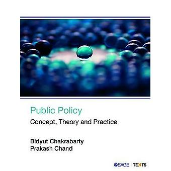 Public Policy - Concept - Theory and Practice by Bidyut Chakrabarty -