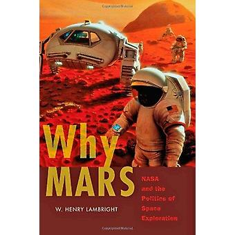 Warum Mars - NASA and the Politics of Space Exploration von W. Henry Lamb