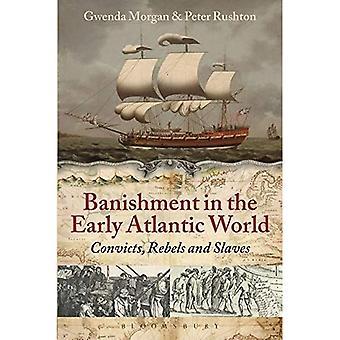 Bannis: Condamnés, rebelles et des esclaves dans l'Atlantique criminelle 1600-1800