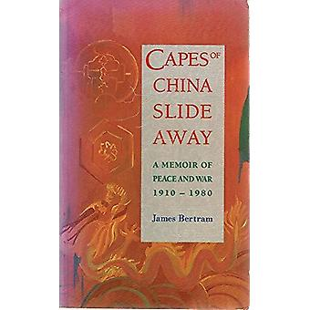 Capes of China Slide away - a Memoir of Peace and War - 1910-1980 by J