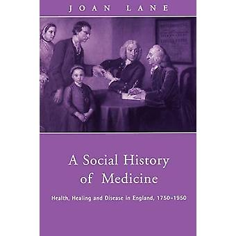 A Social History of Medicine  Health Healing and Disease in England 17501950 by Joan Lane