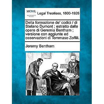 Della formazione de codici di Stefano Dumont estratto dalle opere di Geremia Bentham versione con aggiunte ed osservazioni di Tommaso Zoffili. av Bentham & Jeremy