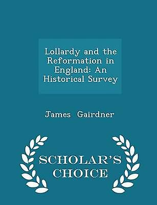 Lollardy and the Reformation in England An Historical Survey  Scholars Choice Edition by Gairdner & James