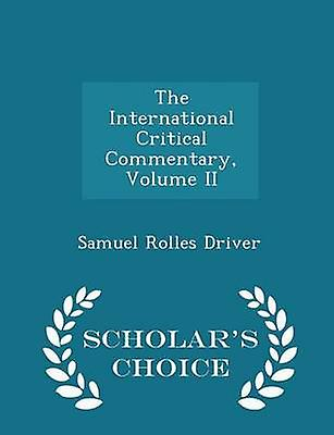 The International Critical Commentary Volume II  Scholars Choice Edition by Driver & Samuel Rolles