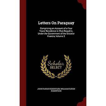 Lettres sur le Paraguay comprenant un compte d'une résidence de quatre ans dans cette République sous le gouvernement du dictateur Francia Volume 2 par Robertson & John Parish