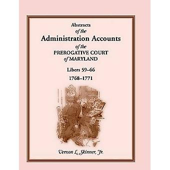 Abstracts of the Administration Accounts of the Prerogative Court of Maryland 17681771 Libers 5966 by Skinner & Vernon L. & Jr.