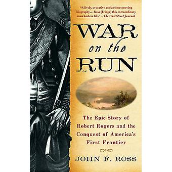 War on the Run - The Epic Story of Robert Rogers and the Conquest of A