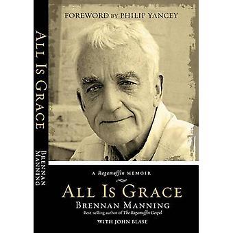 All Is Grace - A Ragamuffin Memoir by Brennan Manning - John Blase - 9