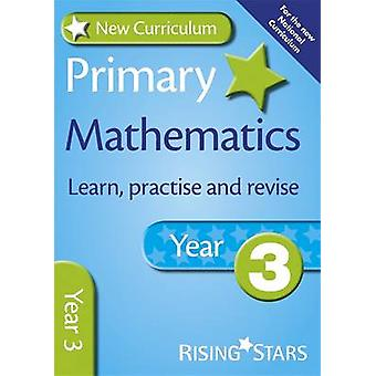 New Curriculum Primary Mathematics Learn - Practise and Revise Year 3