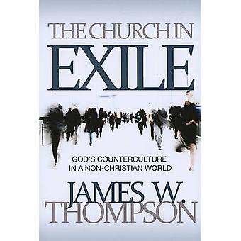 The Church in Exile - God's Counterculture in a Non-Christian World by