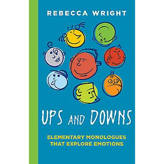 Ups & Downs - Elementary Monologues That Explore Emotions by Rebecca W