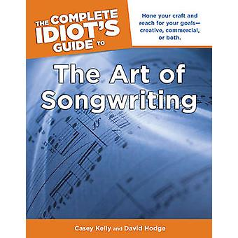 The Complete Idiot's Guide to the Art of Songwriting by David Hodge -