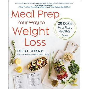 Meal Prep Your Way to Weight Loss - 28 Days to a Fitter - Healthier Yo