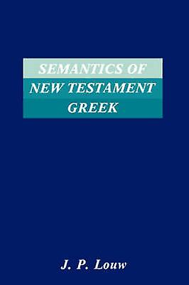 Semantics of New Testaments Greek by Louw & J. P.