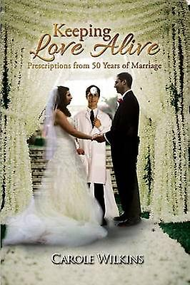 Keeping Love Alive Prescriptions from 50 Years of Marriage by Wilkins & Carole