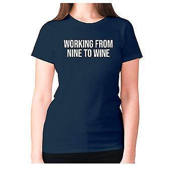 Womens funny drinking t-shirt slogan wine ladies novelty - Working from nine to wine