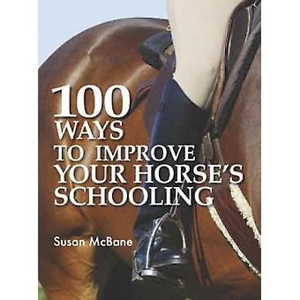100 Ways To Improve Your Horses Schooling by Mcbane & Susan