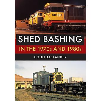 Shed Bashing in the 1970s and 1980s by Colin Alexander