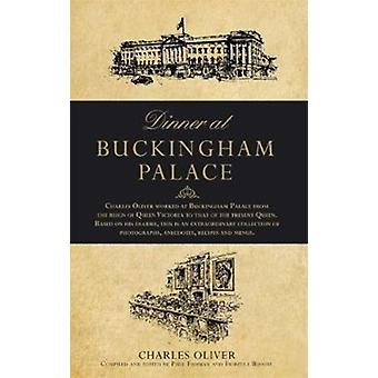Dinner at Buckingham Palace  Secrets  recipes from the reign of Queen Victoria to Queen Elizabeth II by Oliver & Charles