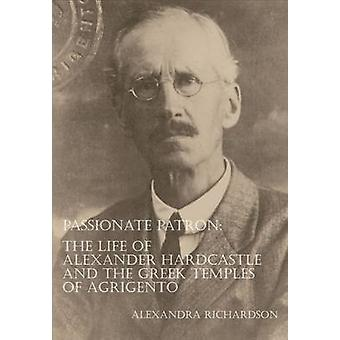 Passionate Patron - The Life of Alexander Hardcastle and the Greek Tem