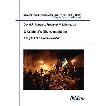 Ukraines Euromaidan. Analyses of a Civil Revolution by Marples & David
