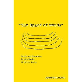 The Space of Words Exile and Diaspora in the Works of Nelly Sachs by Hoyer & Jennifer M