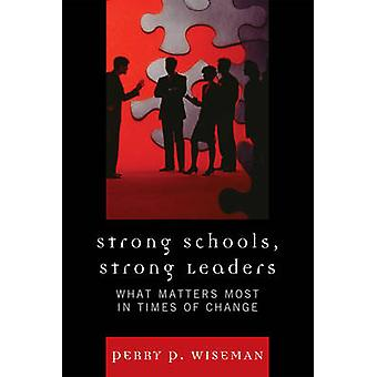Strong Schools Strong Leaders What Matters Most in Times of Change by Wiseman & Perry P.