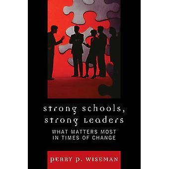 Starka skolor starka ledare det som betyder mest i tider av förändring av Wiseman & Perry P.