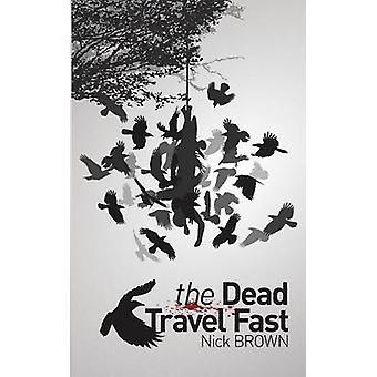 The Dead Travel Fast by Brown & Nick