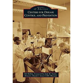 Centers for Disease Control and Prevention by Bob Kelley - Judy M Gan