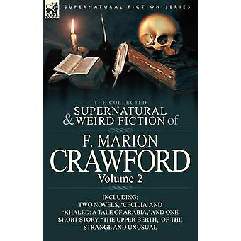 The Collected Supernatural and Weird Fiction of F. Marion Crawford Volume 2Including Two Novels Cecilia and Khaled A Tale of Arabia and One von Crawford & F. Marion