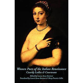 Women Poets of the Italian Renaissance Courtly Ladies  Courtesans by Stortoni & Laura Anna