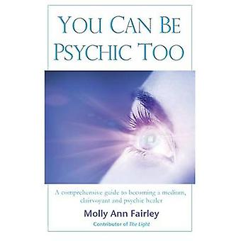 You Can Be Psychic Too by Fairley & Molly Ann