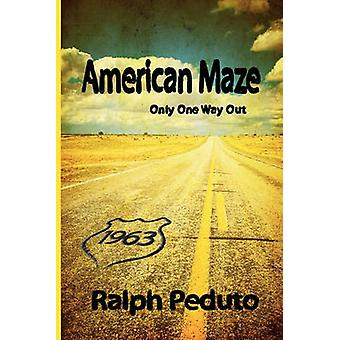 American Maze Only One Way Out by Peduto & Ralph