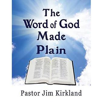 The Word of God Made Plain by Kirkland & Pastor Jim