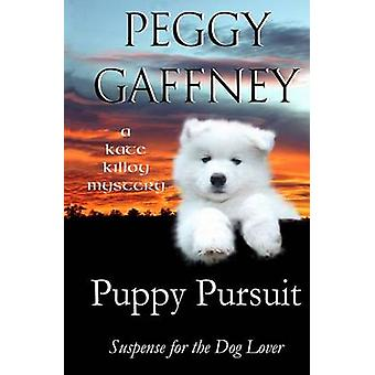Puppy Pursuit  A Kate Killoy Mystery Suspense for the Dog Lover by Gaffney & Peggy
