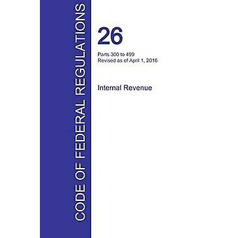 CFR 26 Parts 300 to 499 Internal Revenue April 01 2016 Volume 20 of 22 by Office of the Federal Register CFR