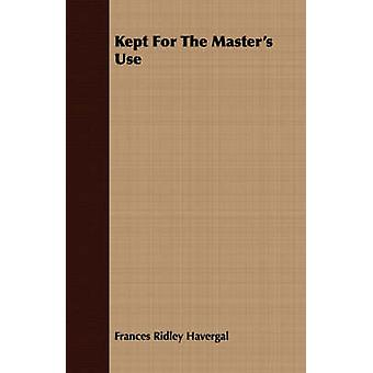 Kept For The Masters Use by Havergal & Frances Ridley