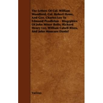 The Letters of Col. William Woodford Col. Robert Howe and Gen. Charles Lee to Edmund Pendleton  Biogrphies of John Minor Botts Richard Henry Lee by Various