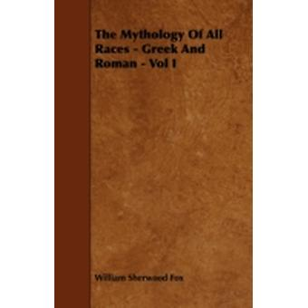 The Mythology of All Races  Greek and Roman  Vol. I. by Fox & William Sherwood