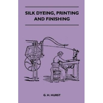 Silk Dyeing Printing and Finishing by Hurst & G. H.
