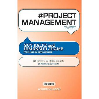 Project Management Tweet Book01 140 Powerful BiteSized Insights on Managing Projects by Ralfe & Guy