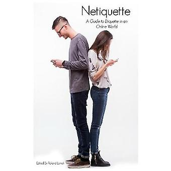 Netiquette A Guide To Etiquette In An Online World by BuzzTrace