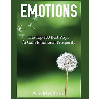 Emotions The Top 100 Best Ways To Gain Emotional Prosperity by McCloud & Ace