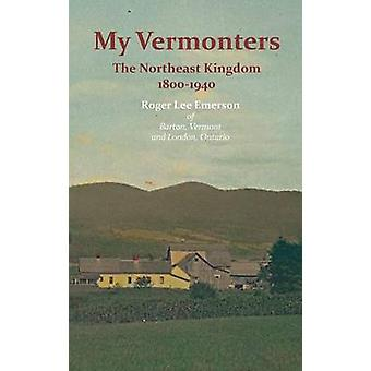 My Vermonters  The Northeast Kingdom 18001940 by Emerson & Roger Lee
