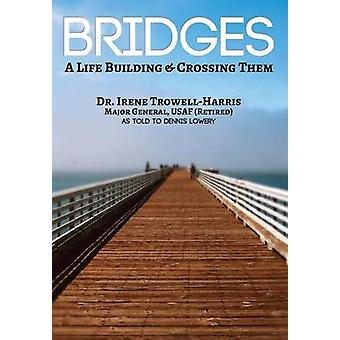 Bridges A Life Building  Crossing Them by TrowellHarris & Irene